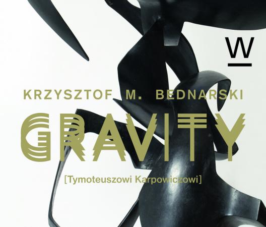 """Krzysztof M. Bednarski """"Gravity [Tymoteuszowi Karpowiczowi]"""""""